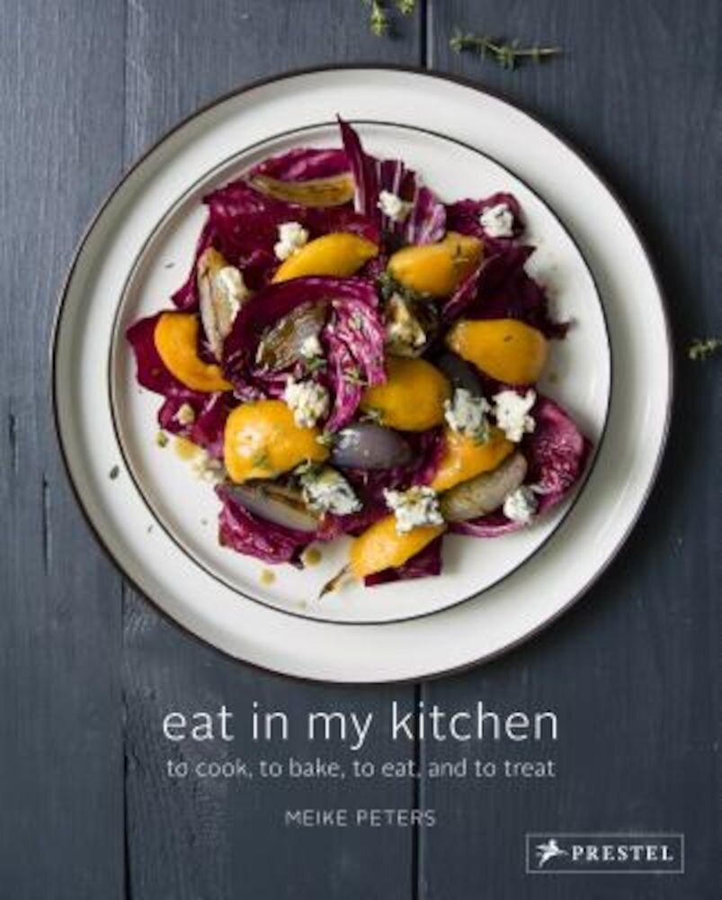 Eat in My Kitchen: To Cook, to Bake, to Eat, and to Treat, Hardcover