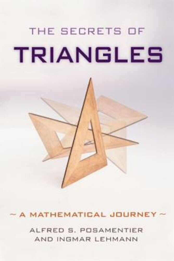 The Secrets of Triangles: A Mathematical Journey, Hardcover