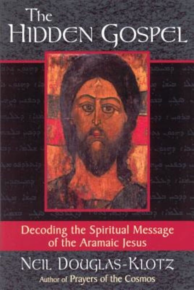The Hidden Gospel: Decoding the Spiritual Message of the Aramaic Jesus, Paperback