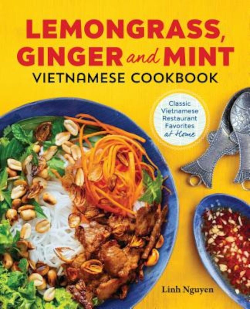 Lemongrass, Ginger and Mint Vietnamese Cookbook: Classic Vietnamese Street Food Made at Home, Paperback