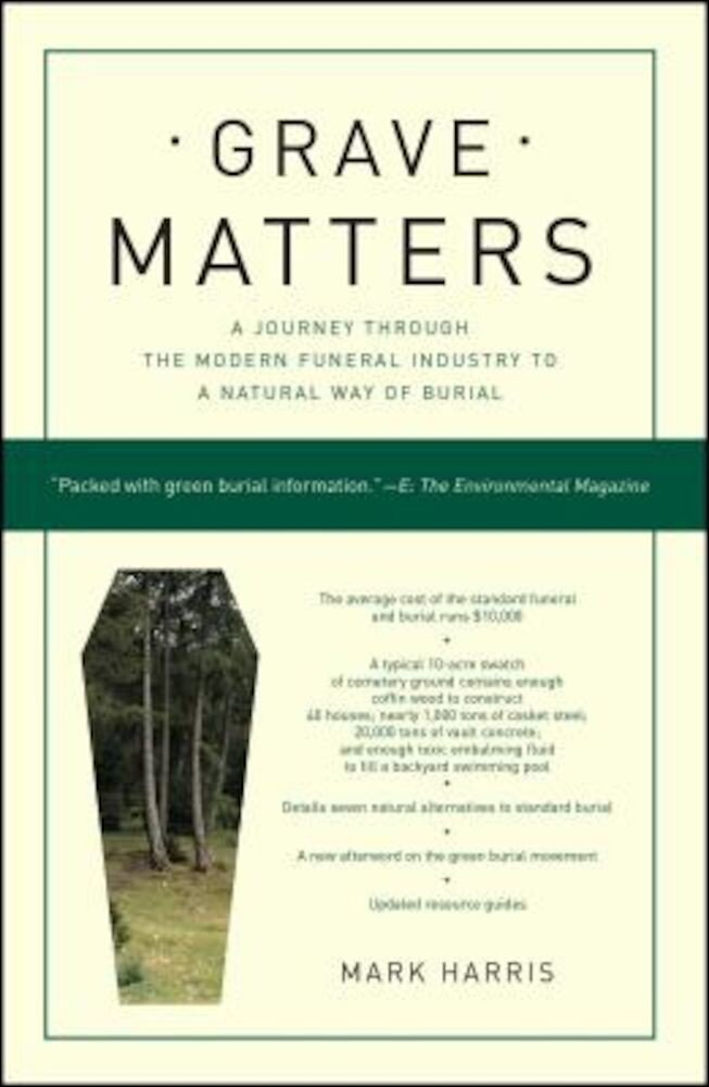 Grave Matters: A Journey Through the Modern Funeral Industry to a Natural Way of Burial, Paperback