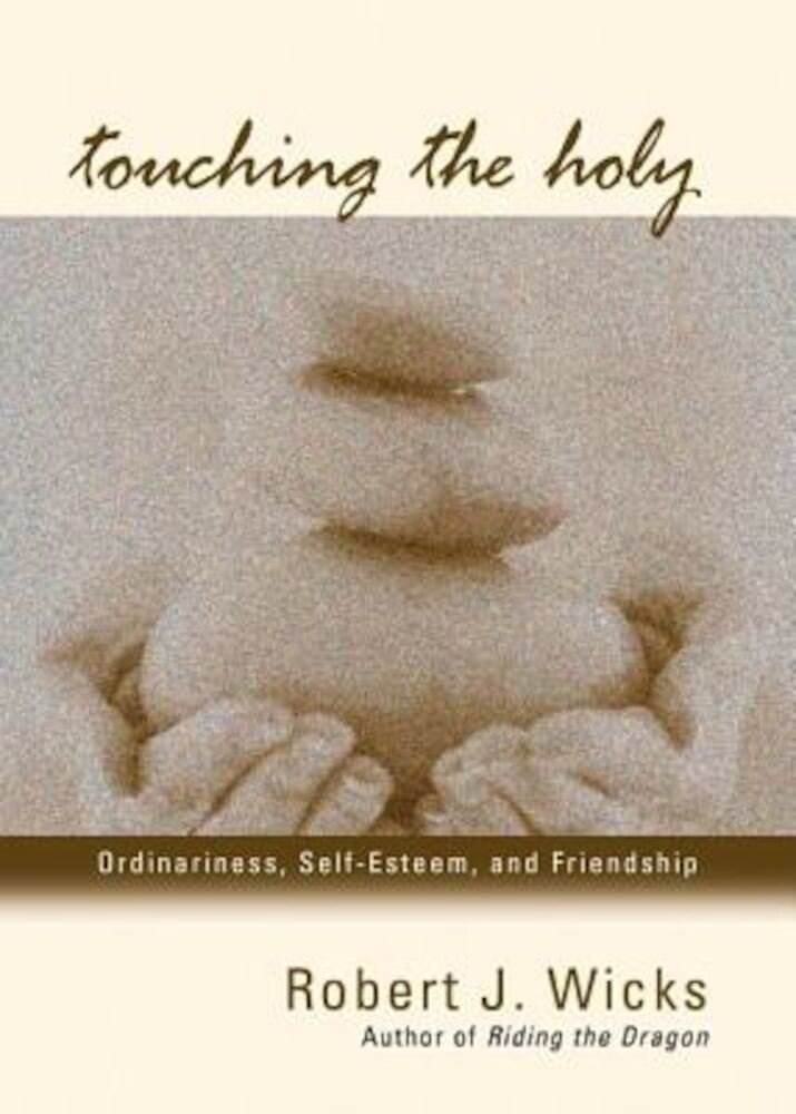 Touching the Holy: Ordinariness, Self Esteem, and Friendship, Paperback
