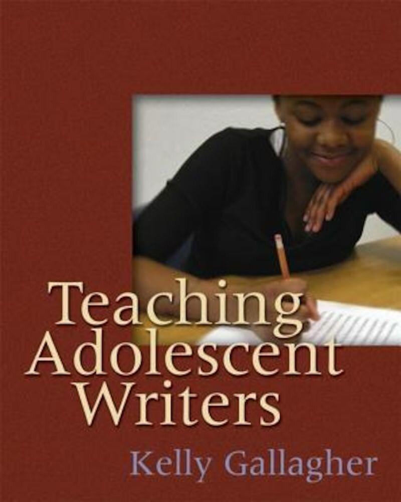 Teaching Adolescent Writers, Paperback