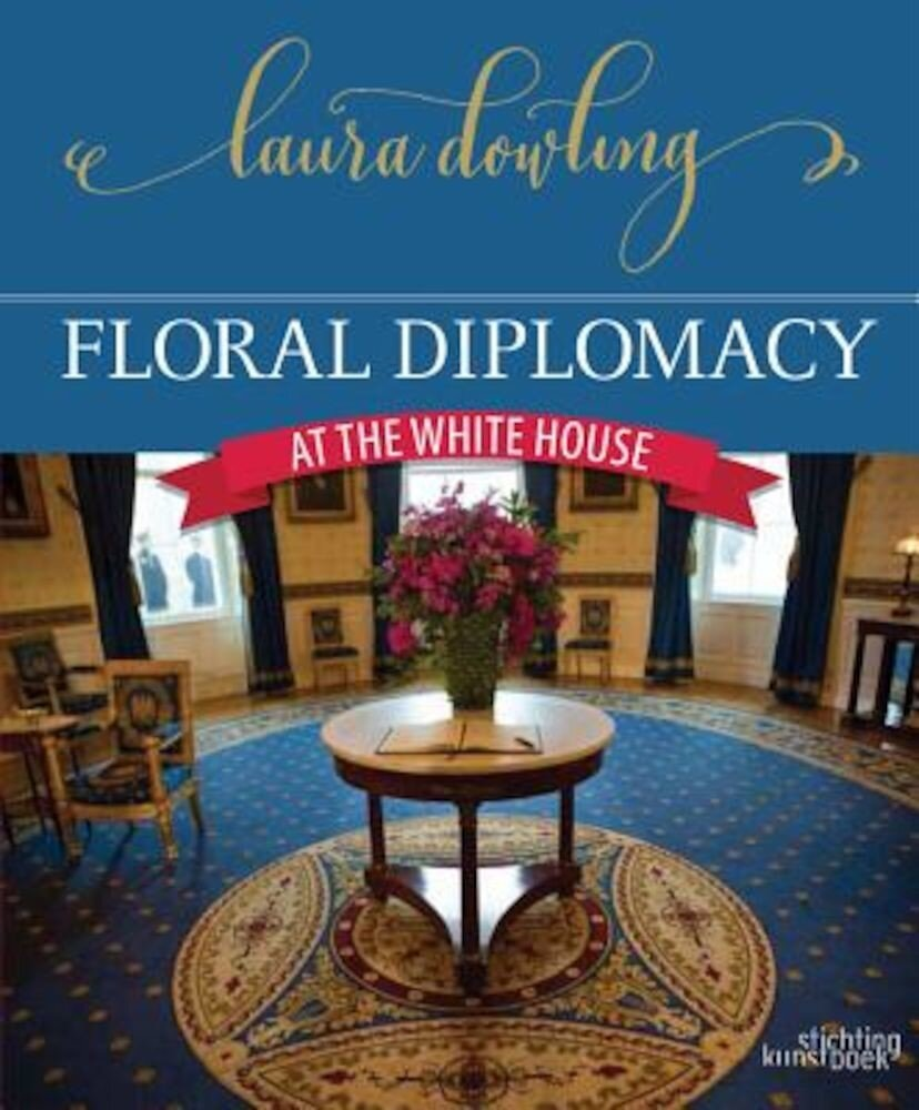 Floral Diplomacy: At the White House, Hardcover