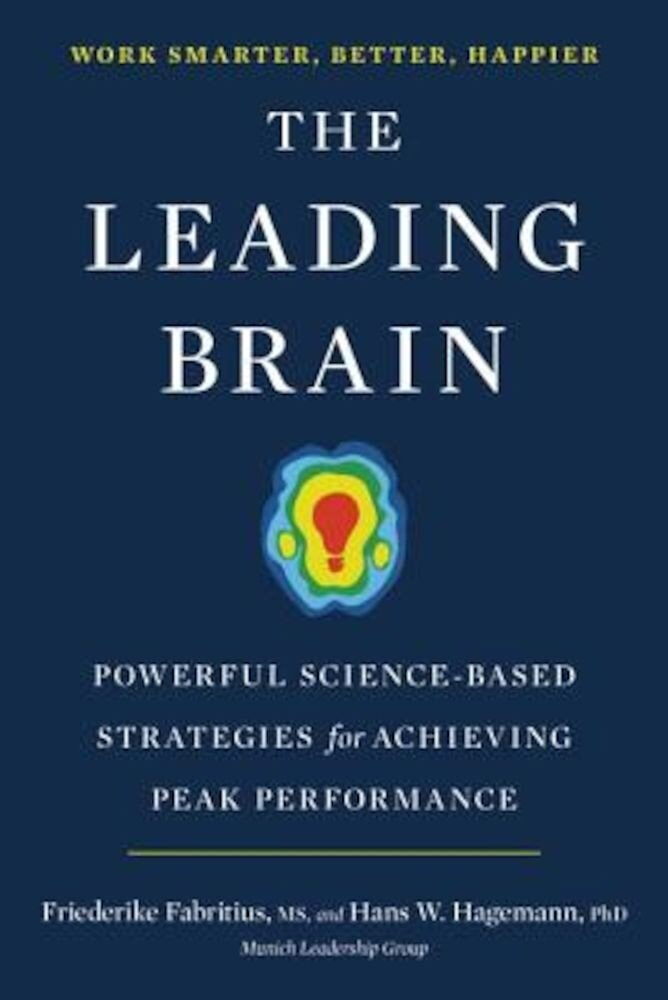 The Leading Brain: Powerful Science-Based Strategies for Achieving Peak Performance, Hardcover