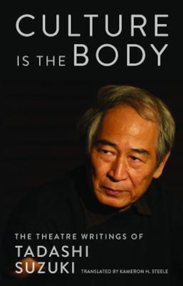 Culture Is the Body: The Theatre Writings of Tadashi Suzuki, Paperback
