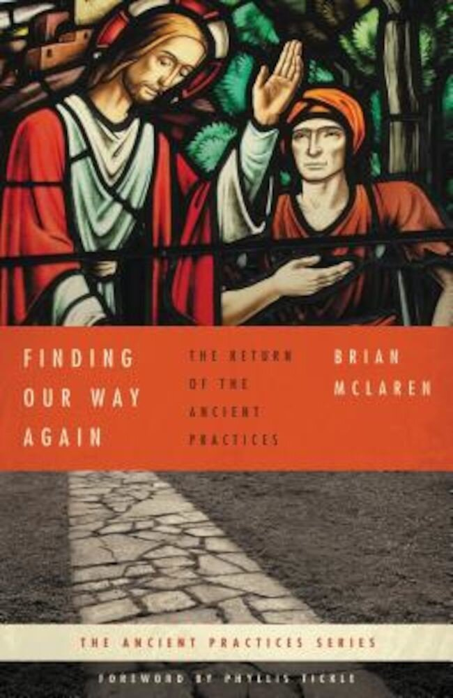Finding Our Way Again: The Return of the Ancient Practices, Paperback