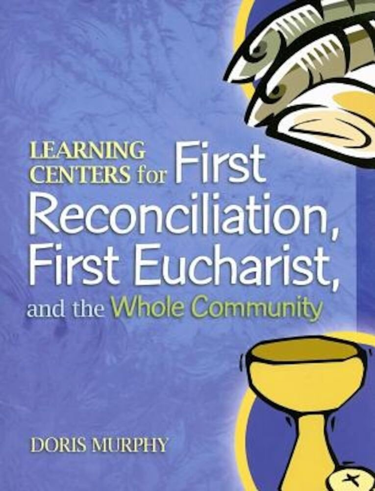 Learning Centers for First Reconcilation, First Eucharist, and the Whole Community, Paperback