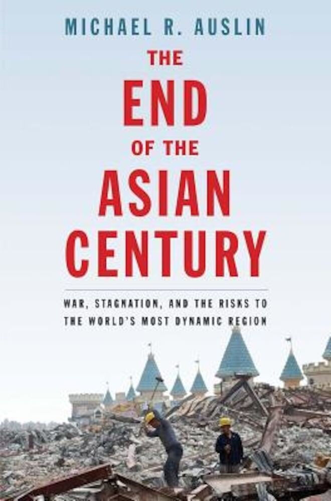 The End of the Asian Century: War, Stagnation, and the Risks to the World's Most Dynamic Region, Hardcover