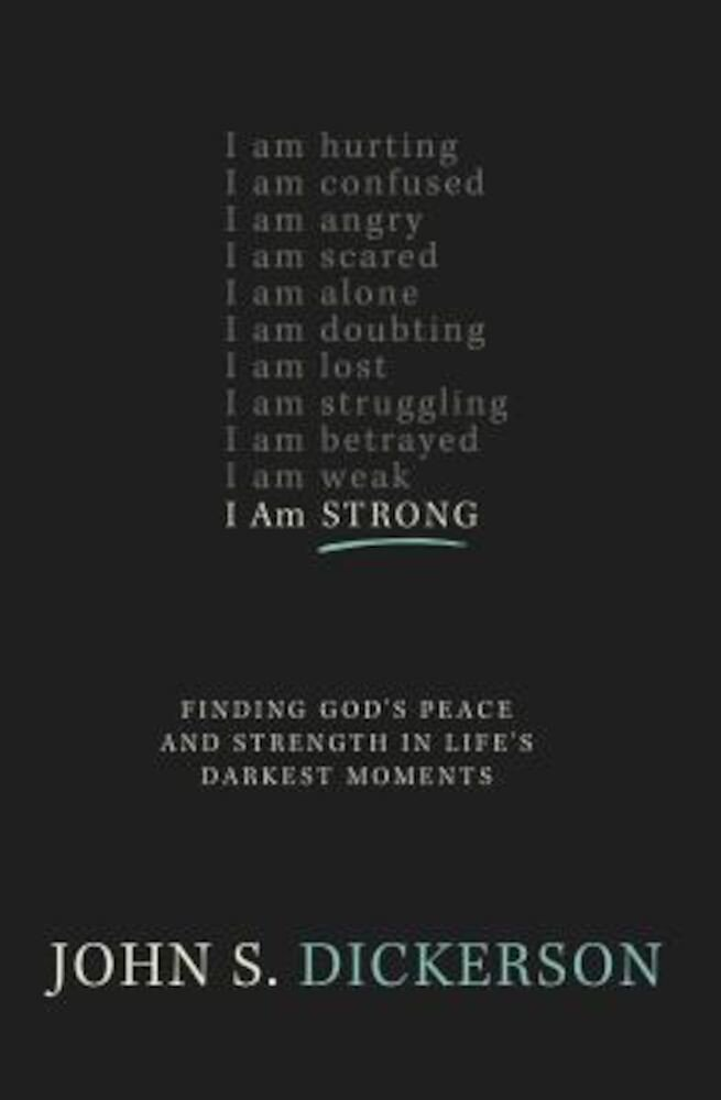 I Am Strong: Finding God's Peace and Strength in Life's Darkest Moments, Paperback