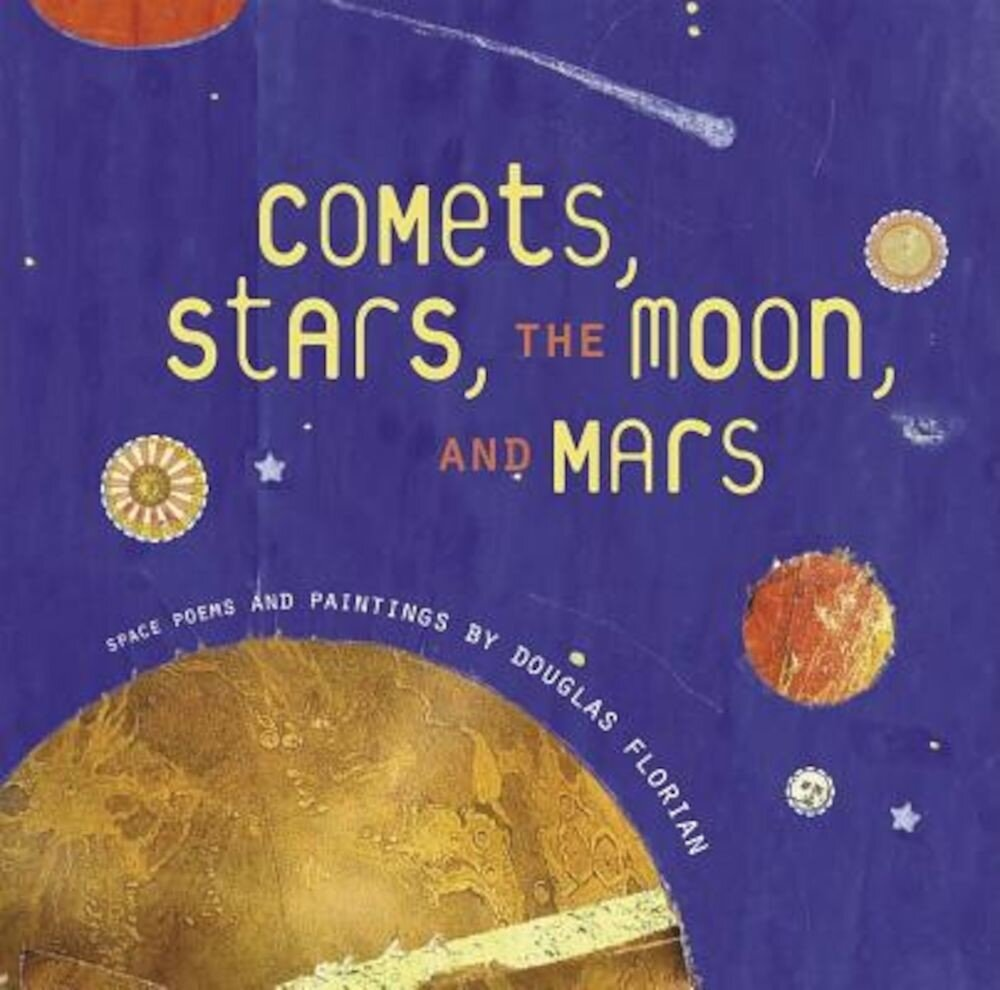 Comets, Stars, the Moon, and Mars: Space Poems and Paintings, Hardcover