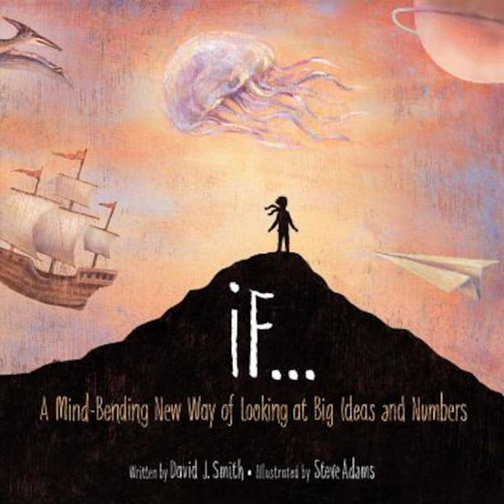 If...: A Mind-Bending New Way of Looking at Big Ideas and Numbers, Hardcover