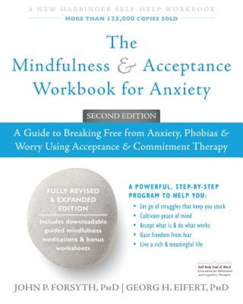 The Mindfulness and Acceptance Workbook for Anxiety: A Guide to Breaking Free from Anxiety, Phobias, and Worry Using Acceptance and Commitment Therapy, Paperback