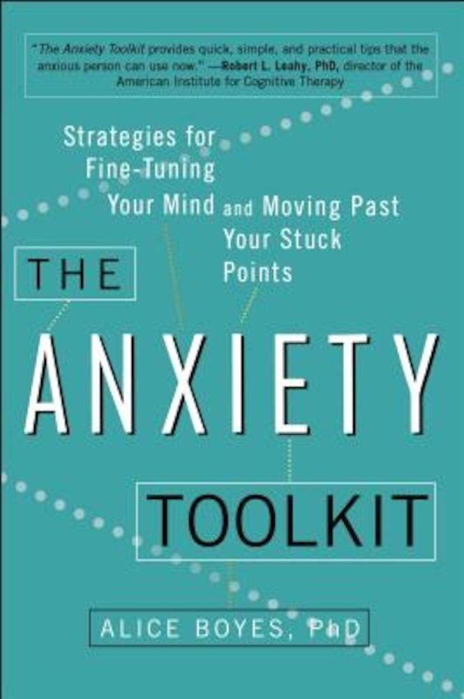 The Anxiety Toolkit: Strategies for Fine-Tuning Your Mind and Moving Past Your Stuck Points, Paperback