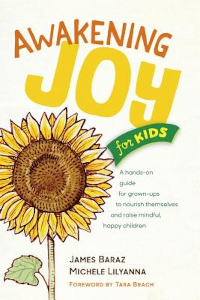 Awakening Joy for Kids: A Hands-On Guide for Grown-Ups to Nourish Themselves and Raise Mindful, Happy Children, Paperback