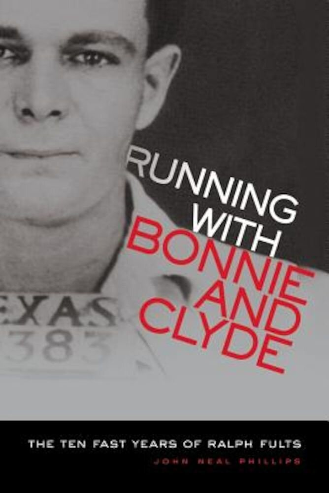 Running with Bonnie and Clyde: The Ten Fast Years of Ralph Fults, Paperback