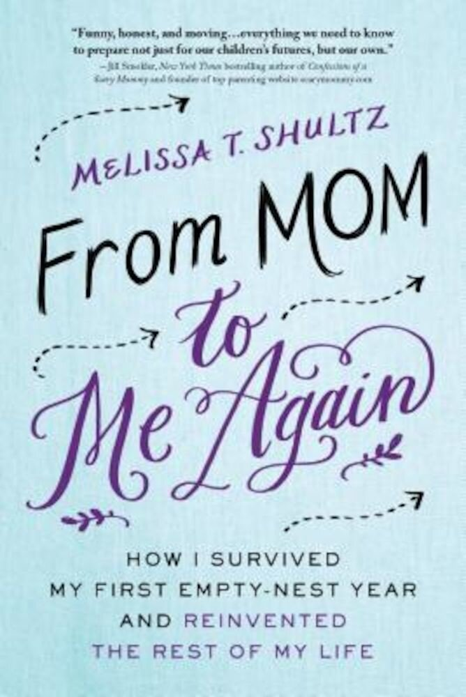 From Mom to Me Again: How I Survived My First Empty-Nest Year and Reinvented the Rest of My Life, Paperback