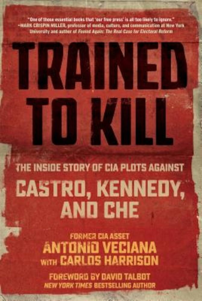 Trained to Kill: The Inside Story of CIA Plots Against Castro, Kennedy, and Che, Hardcover