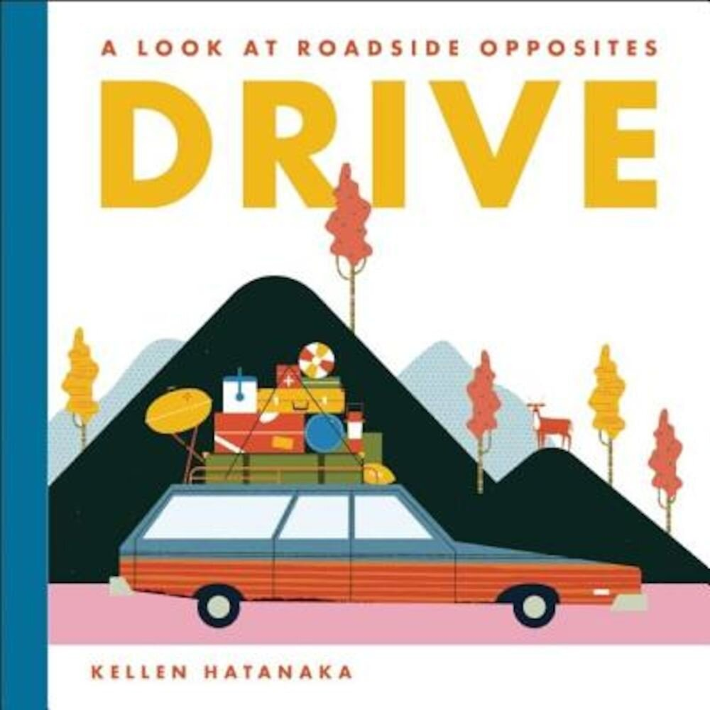 Drive: A Look at Roadside Opposites, Hardcover