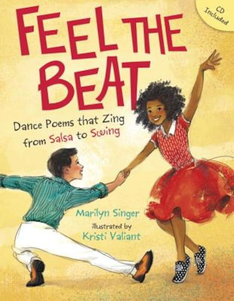 Feel the Beat: Dance Poems That Zing from Salsa to Swing, Hardcover