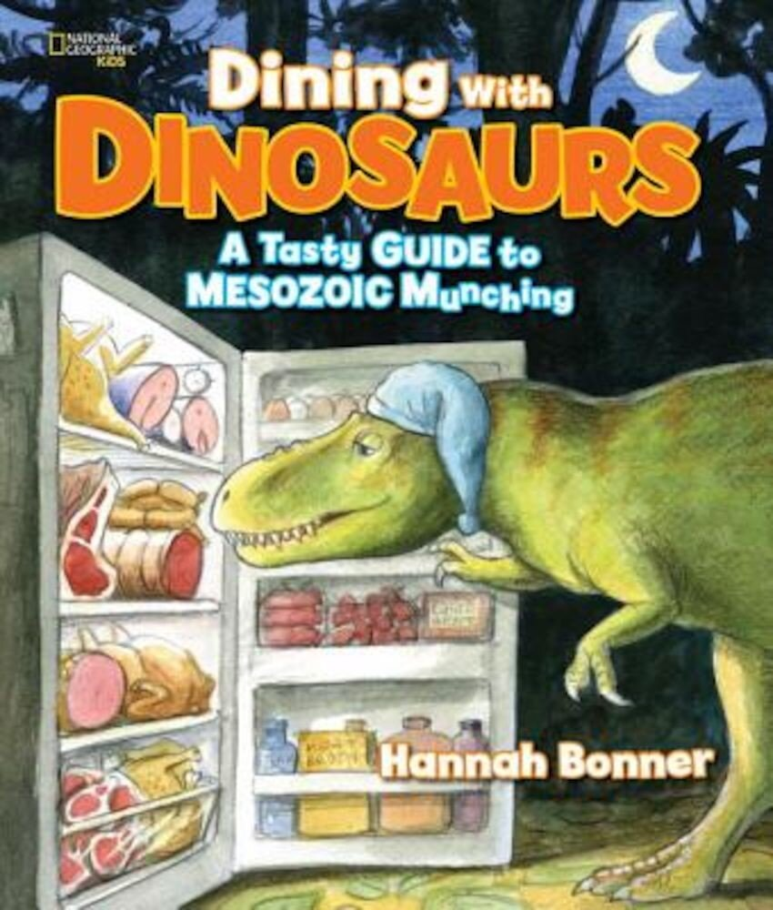 Dining with Dinosaurs: A Tasty Guide to Mesozoic Munching, Hardcover