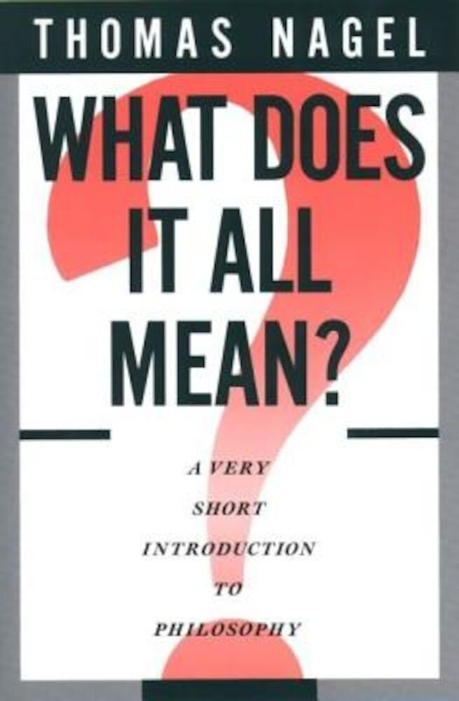 What Does It All Mean?: A Very Short Introduction to Philosophy, Paperback