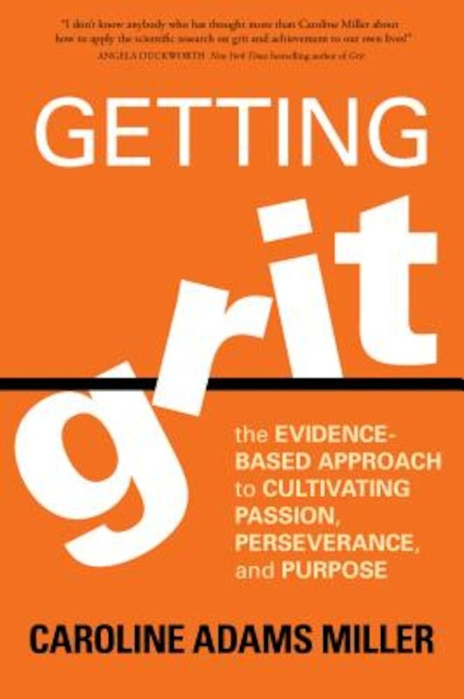 Getting Grit: The Evidence-Based Approach to Cultivating Passion, Perseverance, and Purpose, Paperback