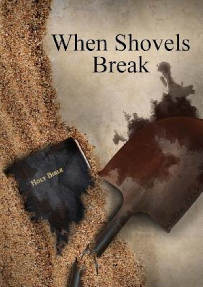 When Shovels Break: Sequel to Muscle and a Shovel, Paperback