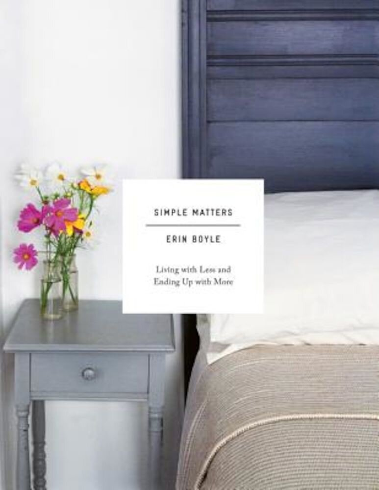 Simple Matters: Living with Less and Ending Up with More, Hardcover