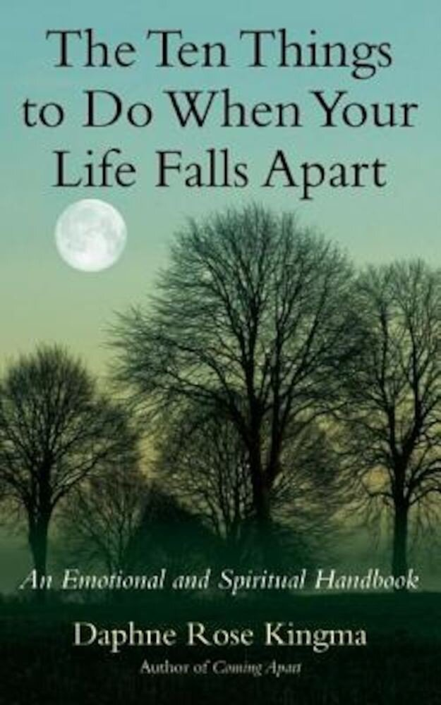 The Ten Things to Do When Your Life Falls Apart: An Emotional and Spiritual Handbook, Paperback
