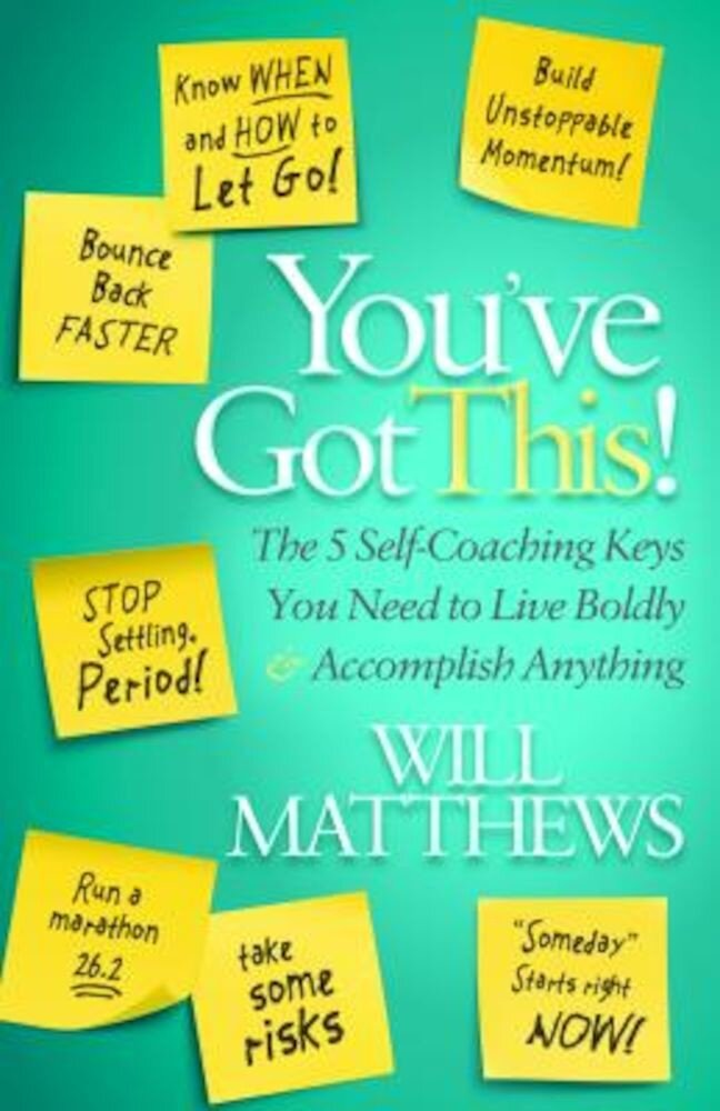You've Got This: The 5 Self-Coaching Keys You Need to Live Boldly and Accomplish Anything, Paperback