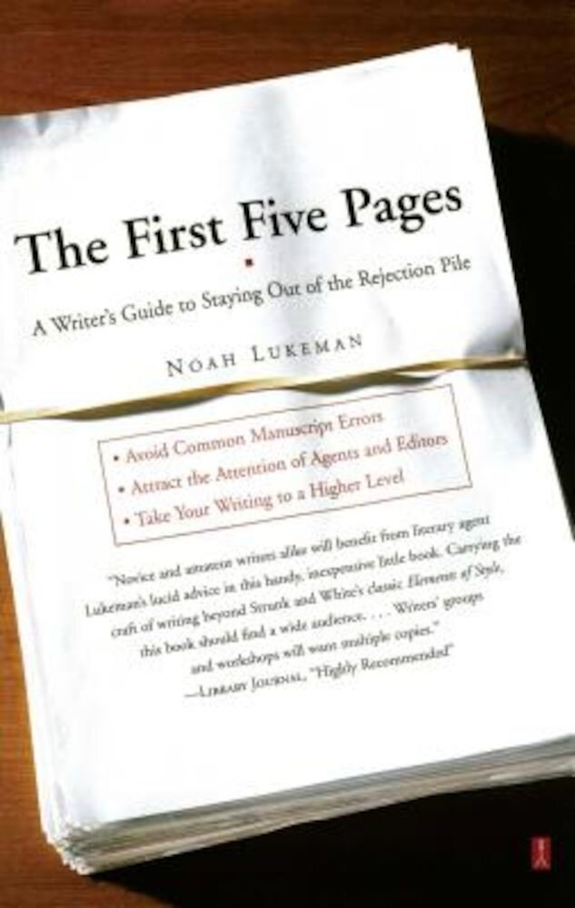 The First Five Pages: A Writer's Guide to Staying Out of the Rejection Pile, Paperback