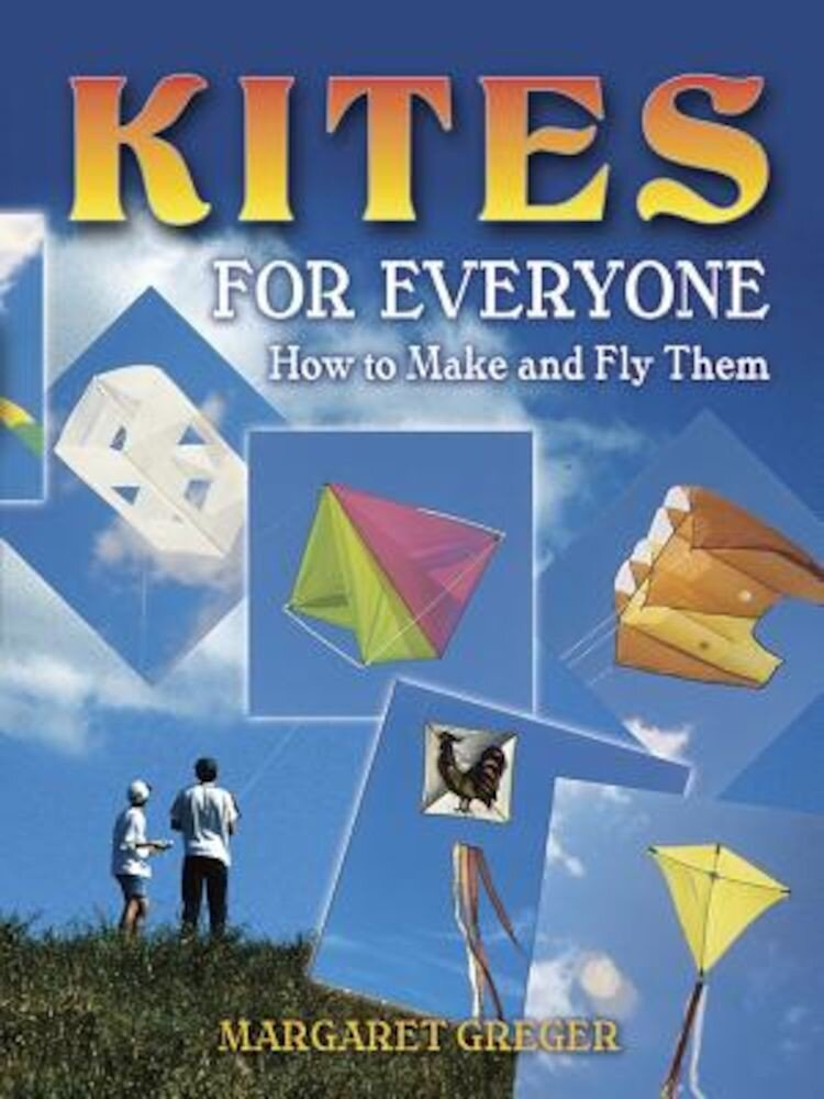 Kites for Everyone: How to Make and Fly Them, Paperback
