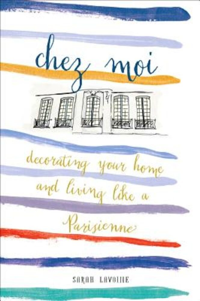 Chez Moi: Decorating Your Home and Living Like a Parisienne, Hardcover