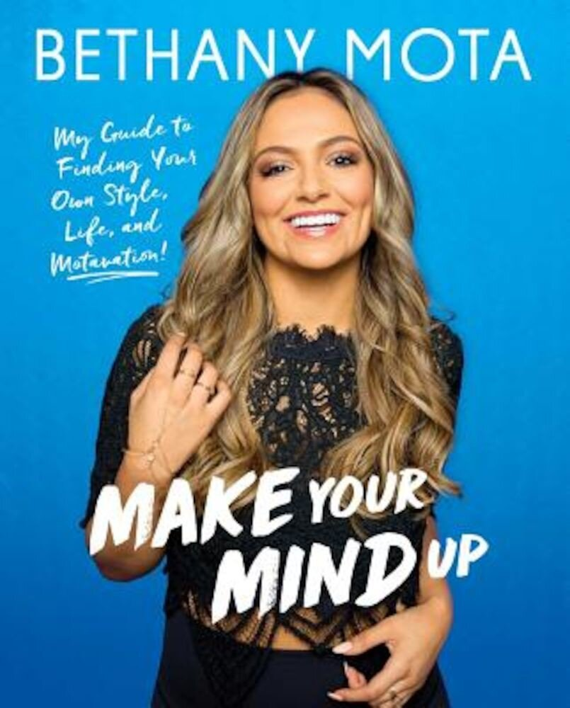 Make Your Mind Up: My Guide to Finding Your Own Style, Life, and Motavation!, Hardcover
