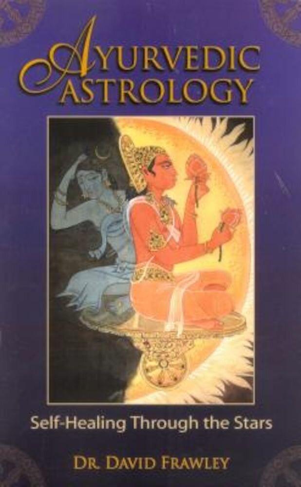 Ayurvedic Astrology: Self-Healing Through the Stars, Paperback