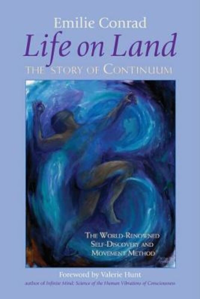 Life on Land: The Story of Continuum, the World-Renowned Self-Discovery and Movement Method, Paperback