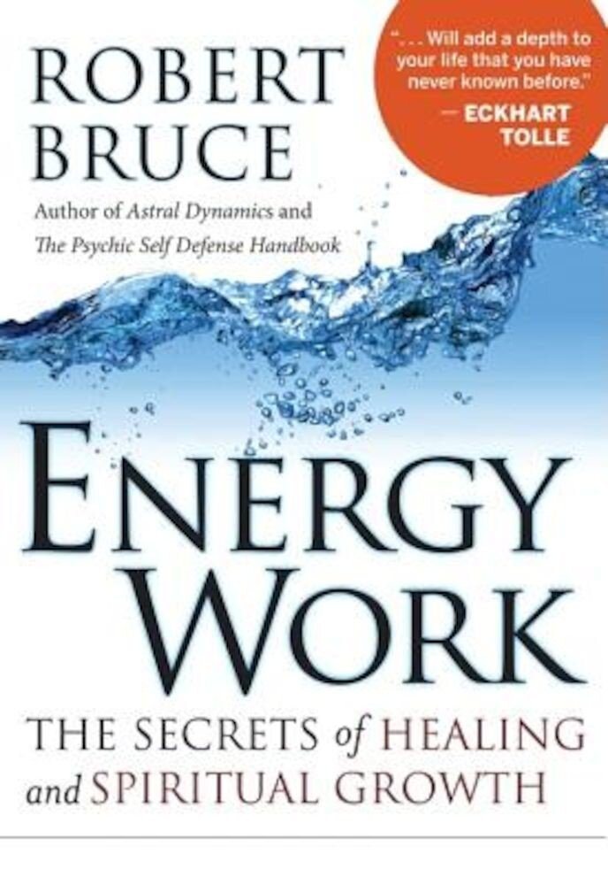 Energy Work: The Secrets of Healing and Spiritual Growth, Paperback