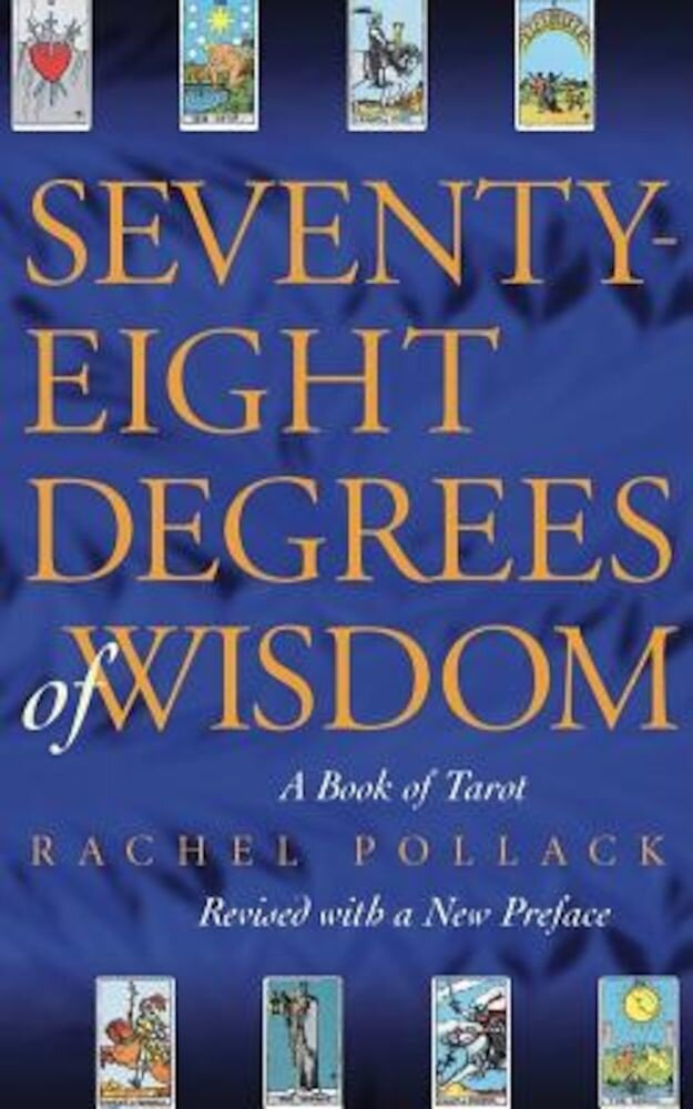 Seventy-Eight Degrees of Wisdom: A Book of Tarot, Paperback