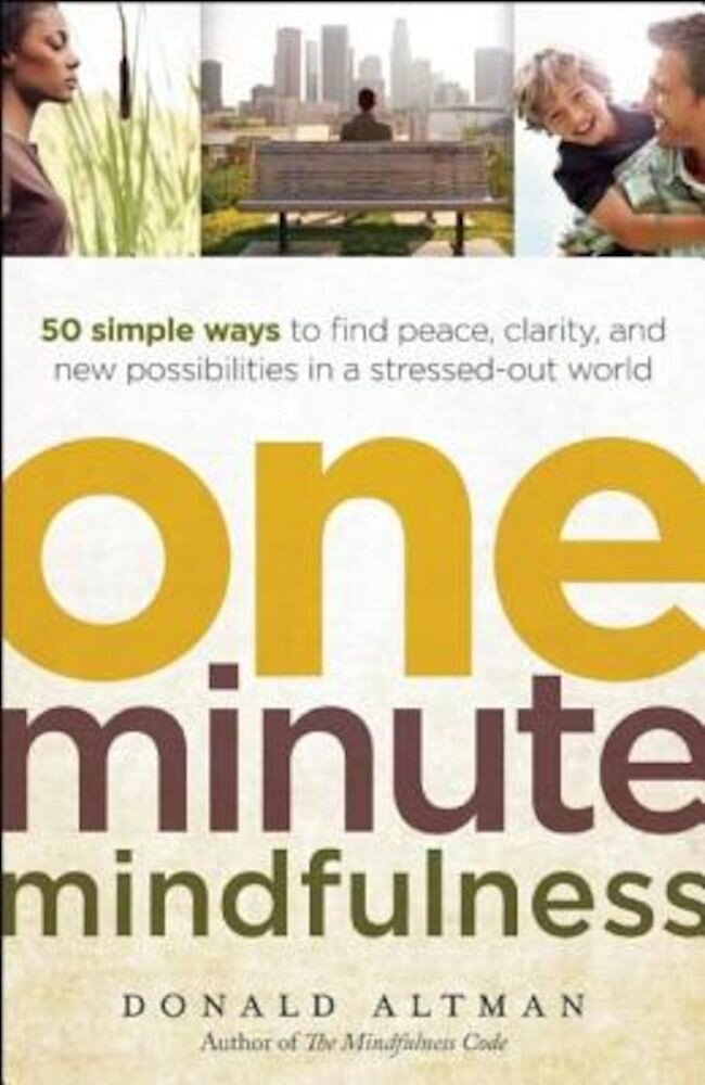 One-Minute Mindfulness: 50 Simple Ways to Find Peace, Clarity, and New Possibilities in a Stressed-Out World, Paperback
