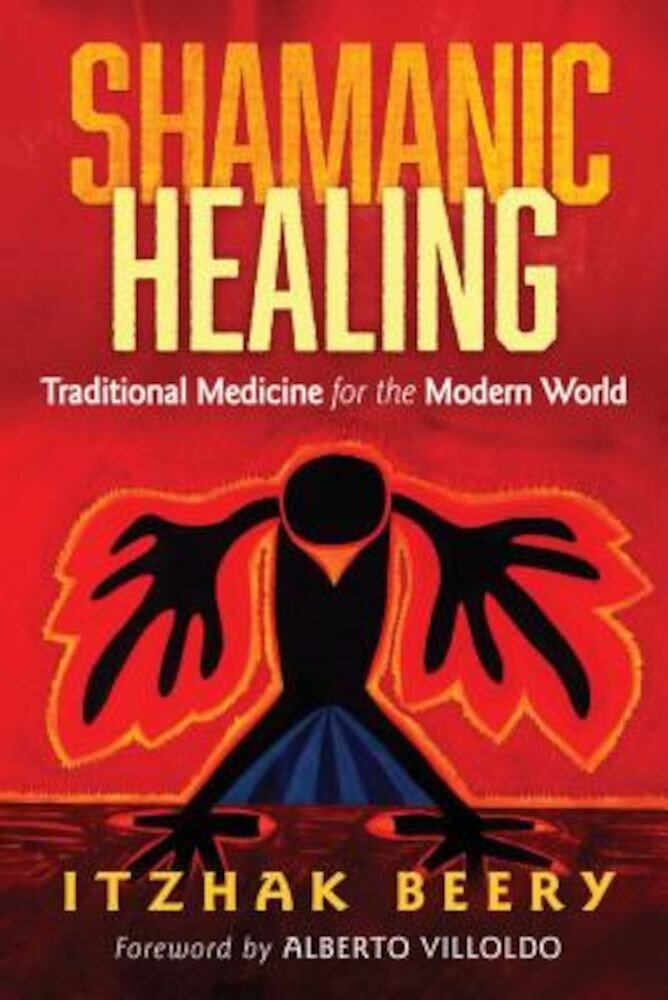Shamanic Healing: Traditional Medicine for the Modern World, Paperback