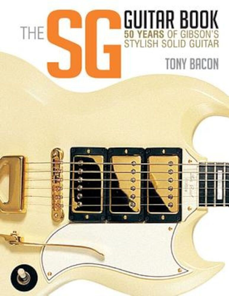 The Sg Guitar Book: 50 Years of Gibson's Stylish Solid Guitar, Paperback