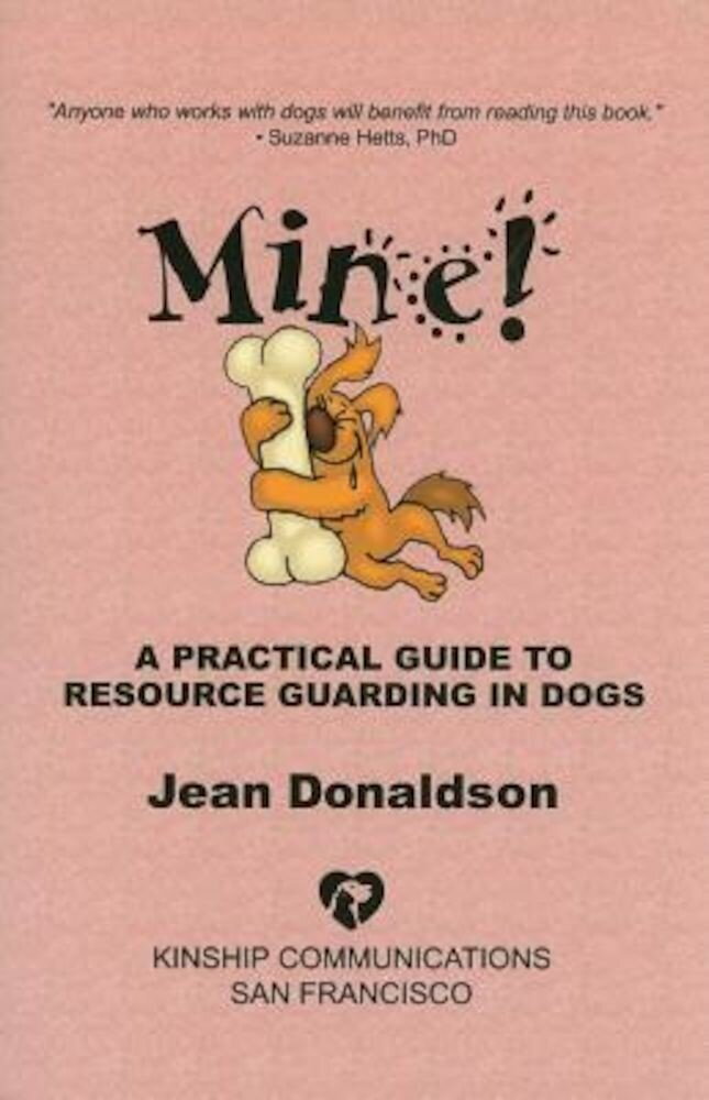 Mine!: A Practical Guide to Resource Guarding in Dogs, Paperback