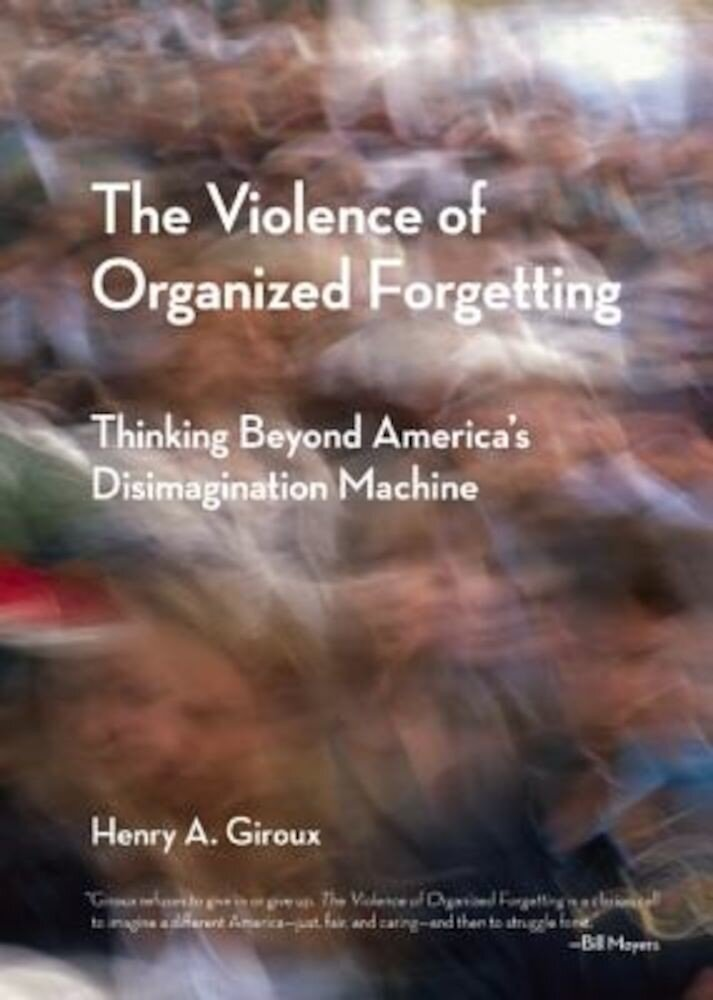 The Violence of Organized Forgetting: Thinking Beyond America's Disimagination Machine, Paperback