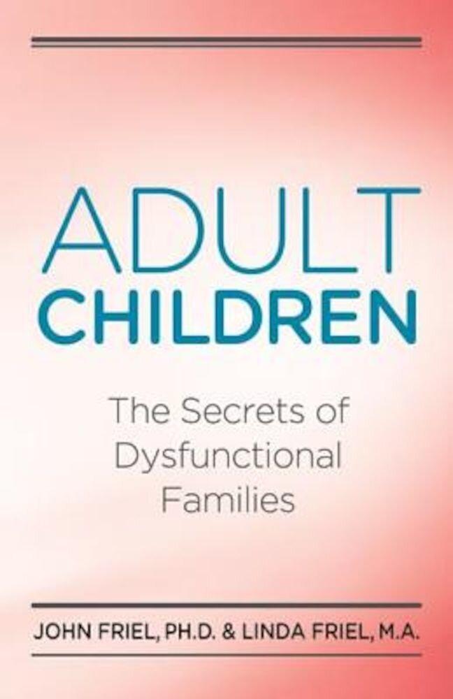 Adult Children Secrets of Dysfunctional Families: The Secrets of Dysfunctional Families, Paperback