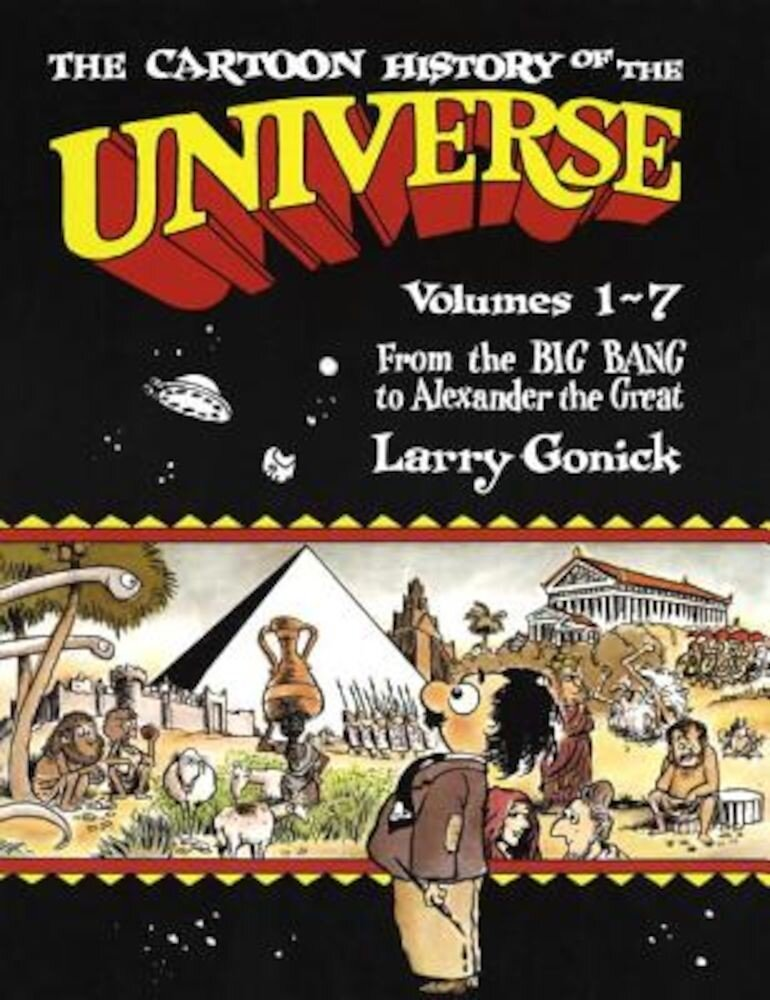 The Cartoon History of the Universe: Volumes 1-7: From the Big Bang to Alexander the Great, Paperback