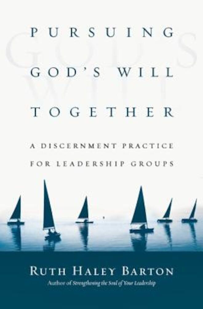 Pursuing God's Will Together: A Discernment Practice for Leadership Groups, Hardcover