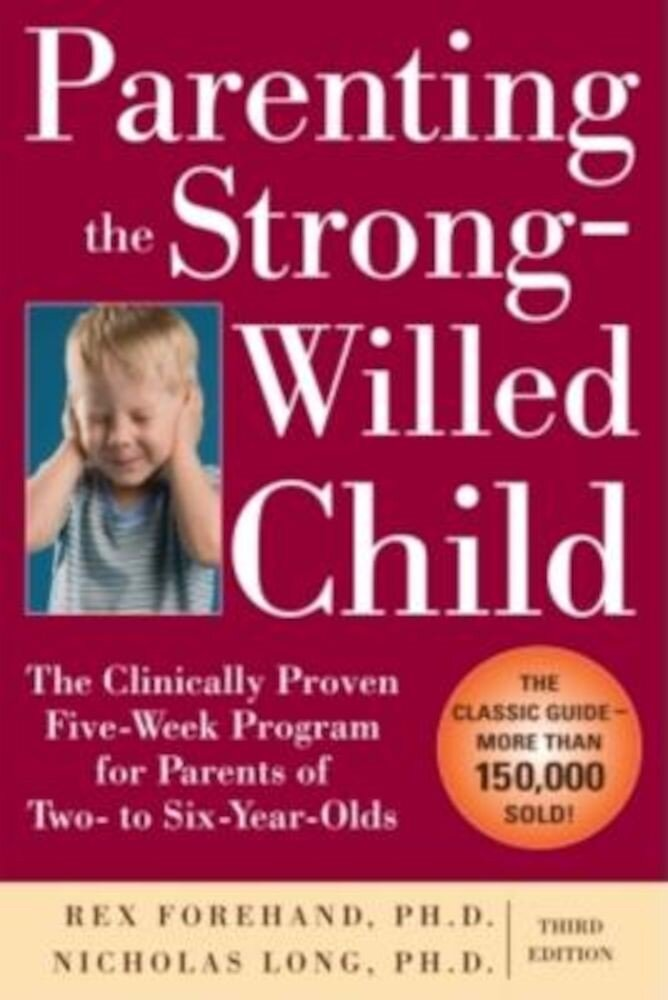 Parenting the Strong-Willed Child: The Clinically Proven Five-Week Program for Parents of Two- To Six-Year-Olds, Paperback