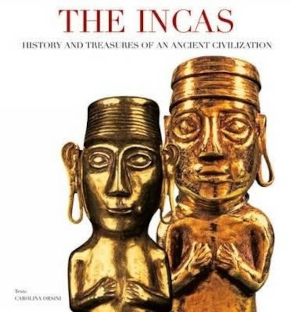 The Incas: History and treasures on an ancient civilization