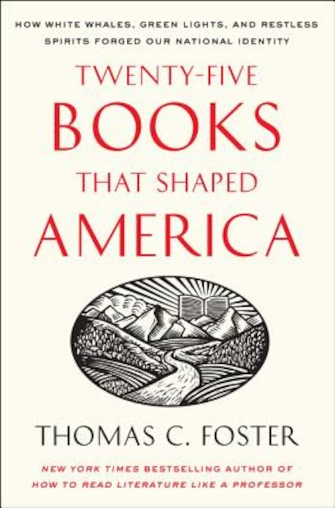 Twenty-Five Books That Shaped America: How White Whales, Green Lights, and Restless Spirits Forged Our National Identity, Paperback